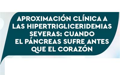 Aproximación Clínica a las Hipertrigliceridemias Severas: Cuando el Páncreas sufre antes que el Corazón